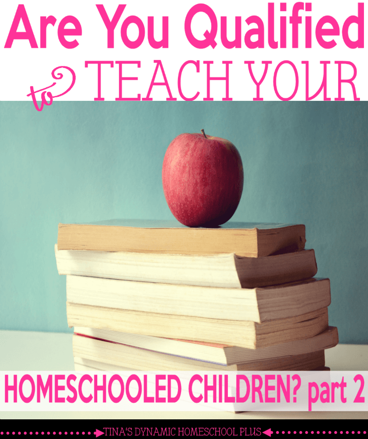 Are You Qualified to Teach Your Homeschooled Children Part 2. @ Tina's Dynamic Homeschool Plus