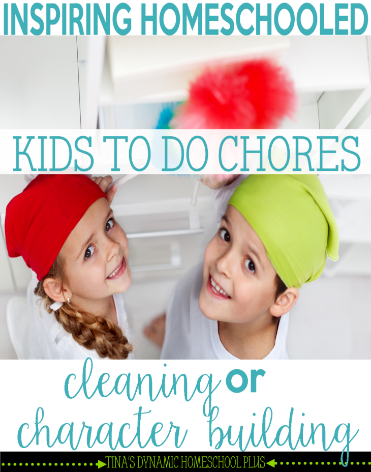 Inspiring Homeschooled Kids to Do Chores - Is It About Clearning or Character Building @ Tina's Dynamic Homeschool Plus