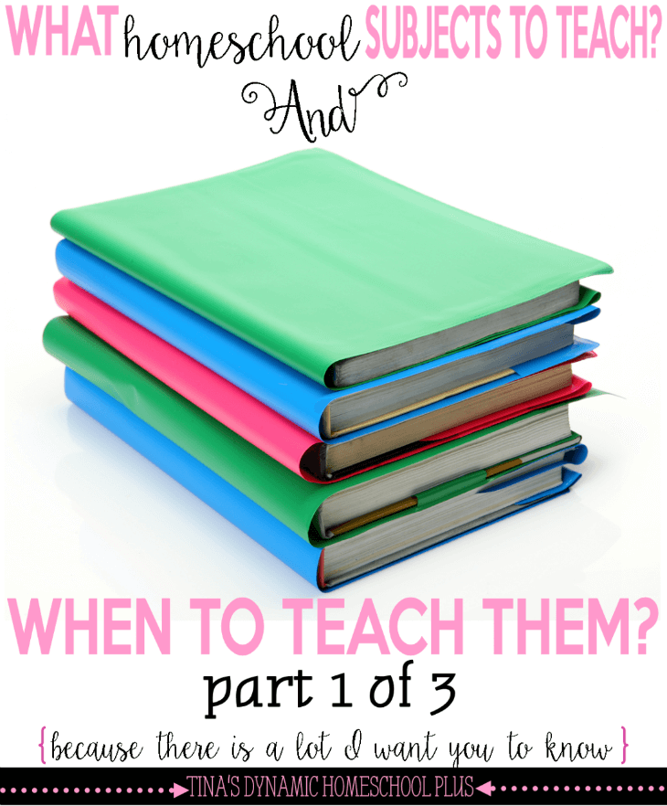 What Homeschool Subjects to Teach And Does It Matter When I Teach Them @ Tina's Dynamic Homeschool Plus