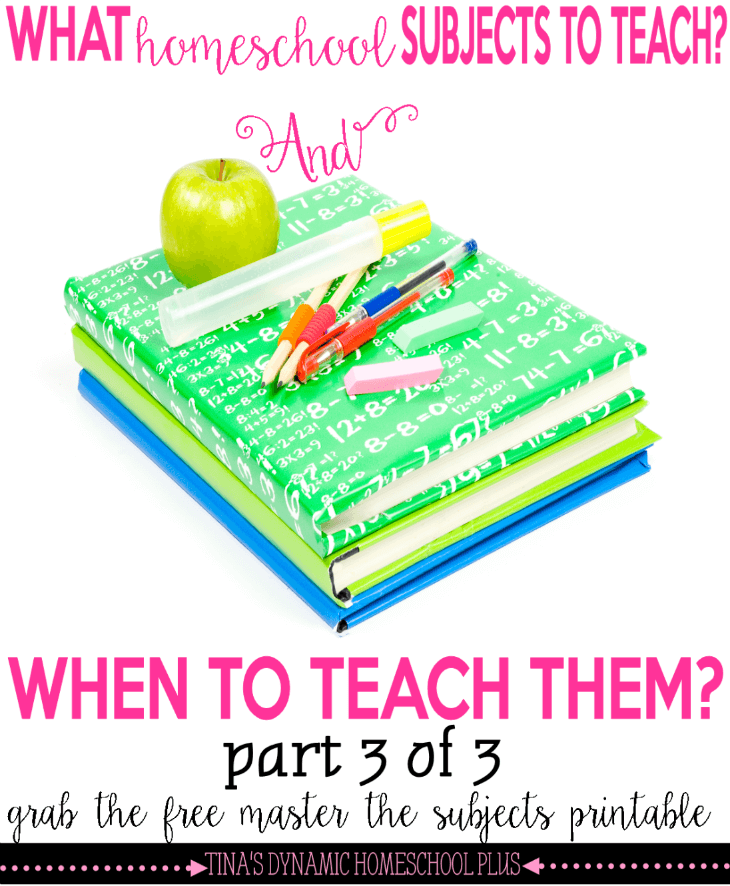 What Homeschool Subjects to Teach And Does It Matter When I Teach Them Part 3 @ Tina's Dynamic Homeschool Plus