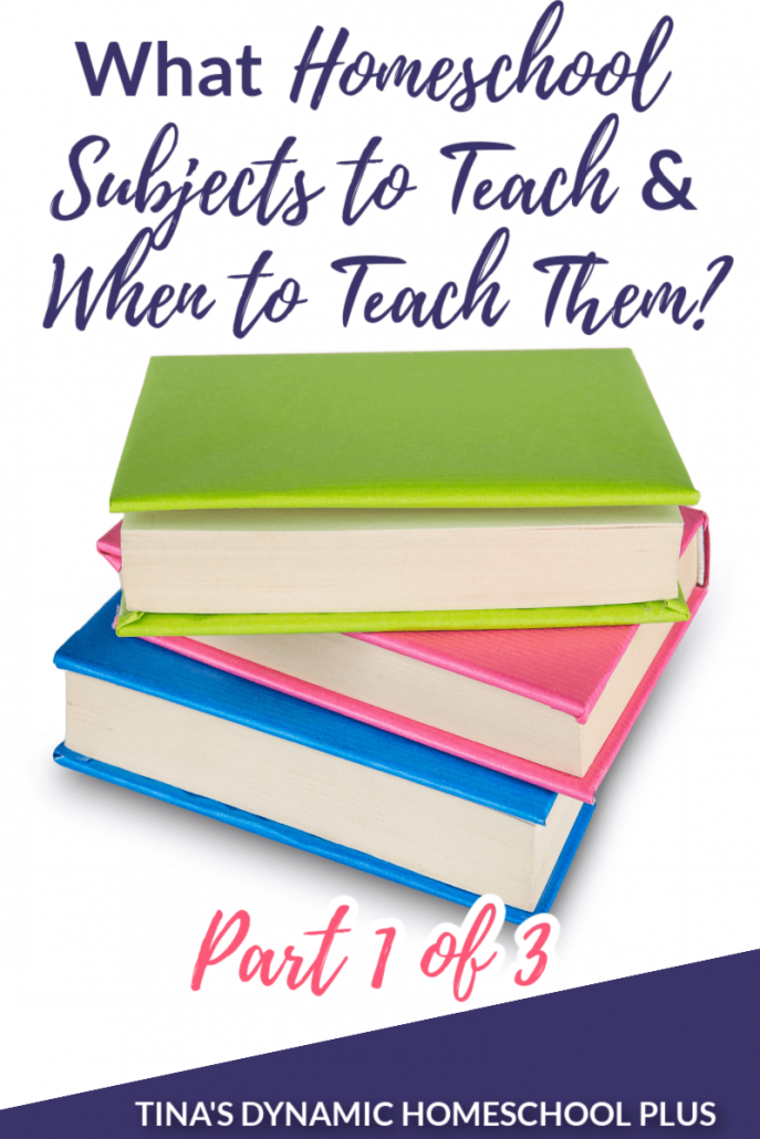 What Homeschool Subjects to Teach and When to Teach Them? Part 1 of 3