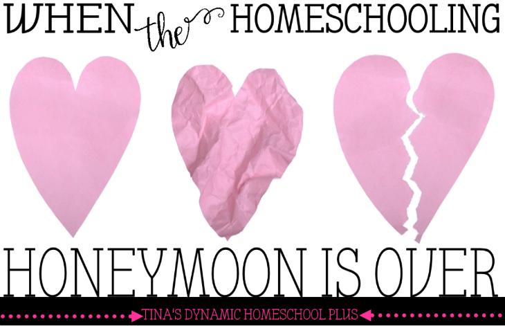 When the Homeschooling Honeymoon Is Over @ Tina's Dynamic Homeschool Plus