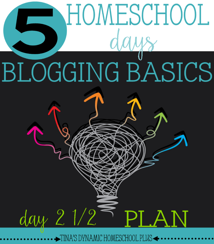 Homeschool Blogging Basics. Day 2 More. Purpose, Plan, Perfomance, Persistence, Payoff @ Tina's Dynamic Homeschool Plus