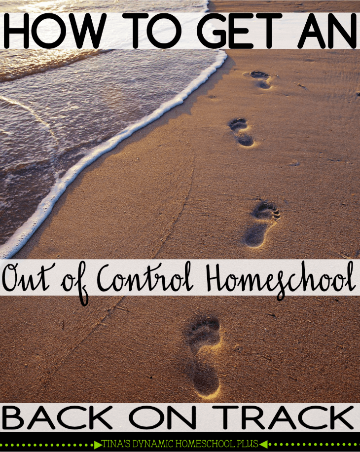 How to Get an Out of Control Homeschool Back on Track @ Tina's Dynamic Homeschool Plus