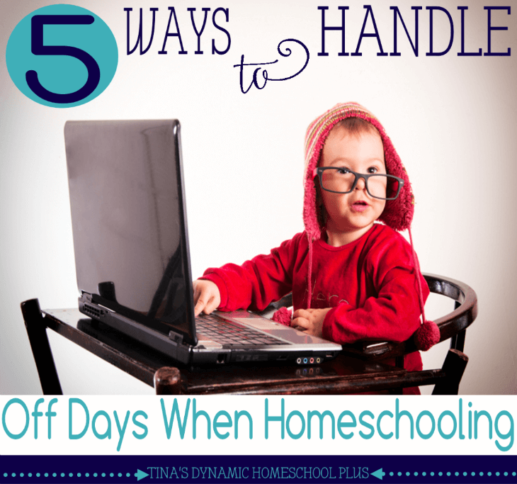 5 Ways to Handle Off Days When Homeschooling @ Tina's Dynamic Homeschool Plus