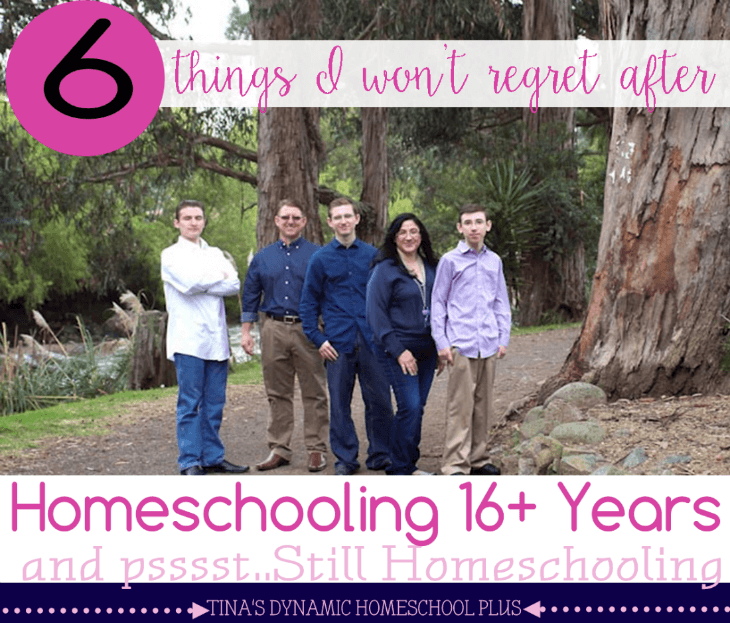 6 Things I WON'T Regret After 16+ Years of Homeschooling. Don't give up because in the end it's all worth it @ Tina's Dynamic Homeschool Plus