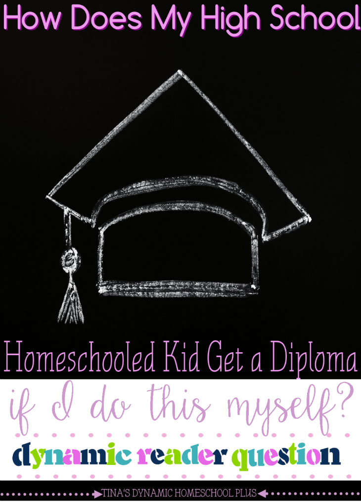 How Does My High School Homeschooled Kid Get a Diploma If I Do this Myself @ Tina's Dynamic Homeschool Plus blog