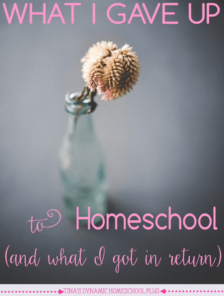 What I Gave Up to Homeschool (and what I got in return). @ Tina's Dynamic Homeschool Pl