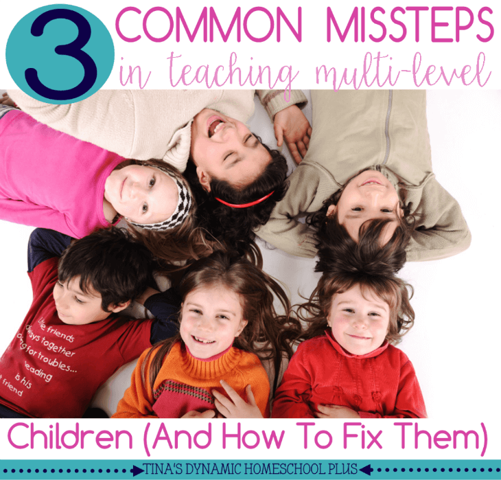 3 Common Missteps in Teaching Multi-Level Children (And How to Fix Them) @ Tina's Dynamic Homeschool Plus