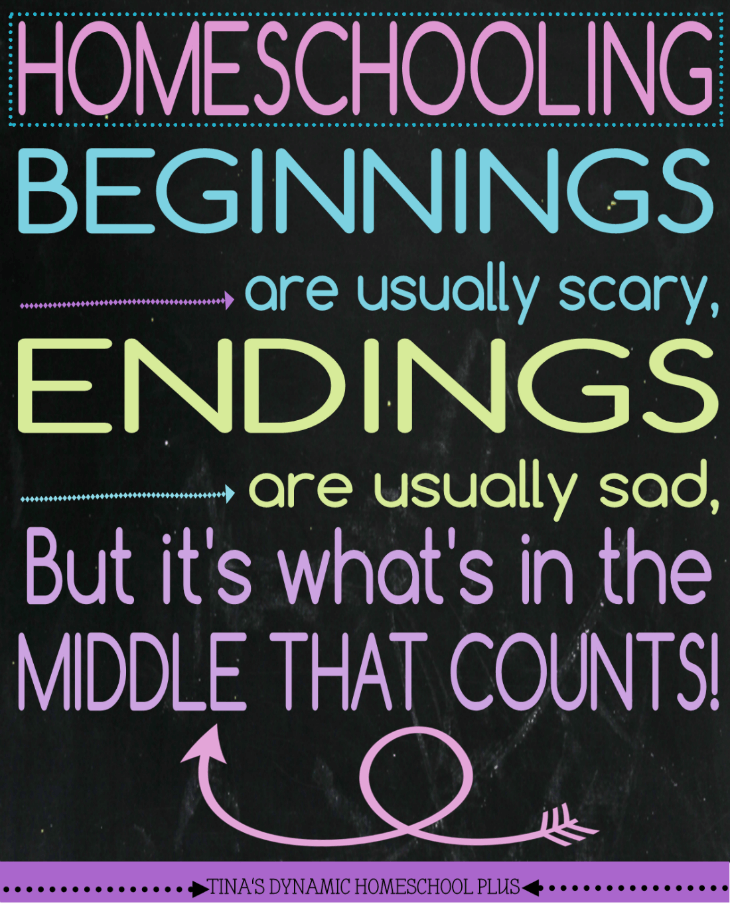 Homeschooling - Because Beginnings are usually scary, endings are usually sad, but it's what's in the middle that counts @ Tina's Dynamic Homeschool Plus