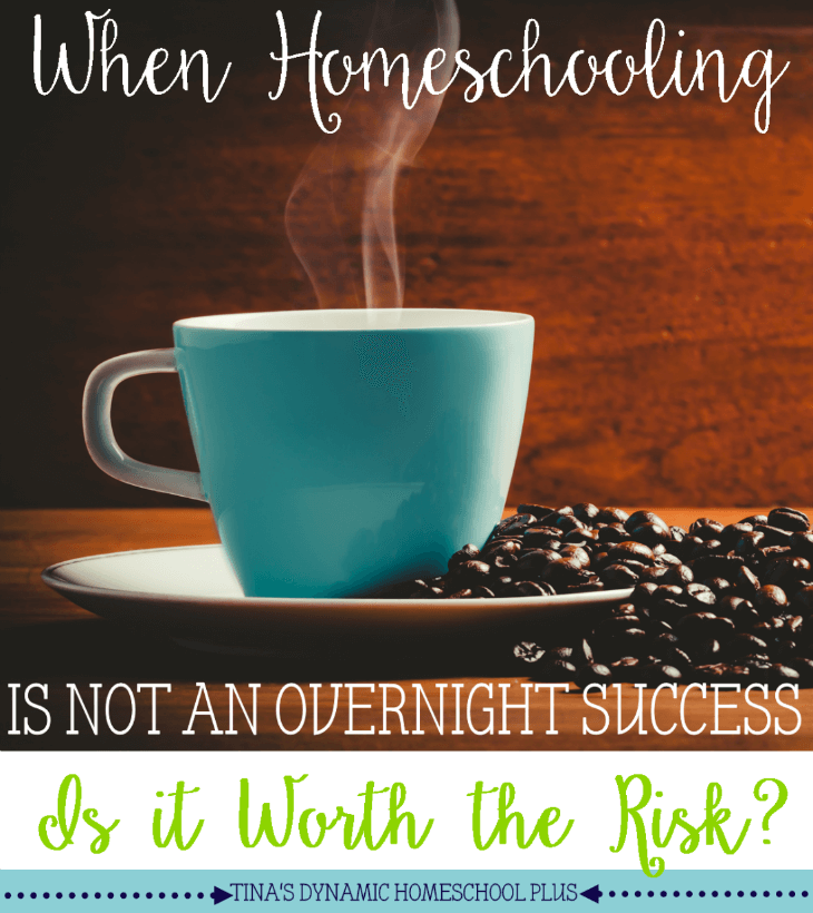 When Homeschooling is Not an Overnight Success (Is It Worth Taking the Risk) @Tina's Dynamic Homeschool Plus