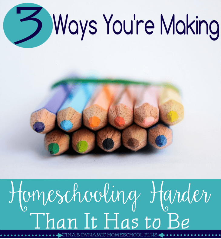 3 Ways You're Making Homeschool Harder Than It Has to Be @ Tina's Dynamic Homeschool Plus