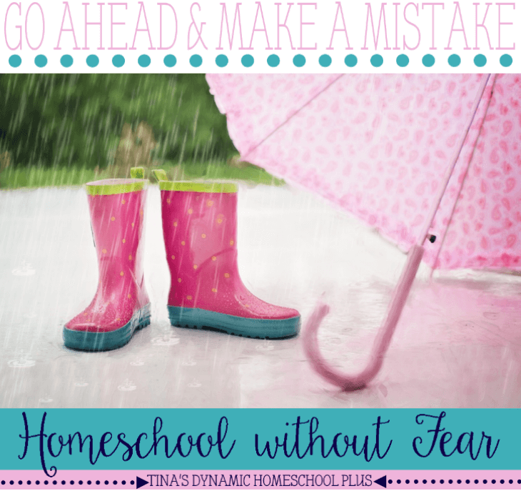Go ahead and make a mistake. Homeschool without fear @ Tina's Dynamic Homeschool Plus