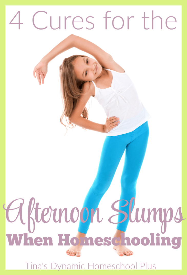 4 Cures for the Afternoon Slumps When Homeschooling @ Tina's Dynamic Homeschool Plus