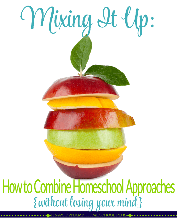 Mixing It Up How to Combine Homeschool Approaches (Without Losing Your Mind) @ Tina's Dynamic Homeschool Plus
