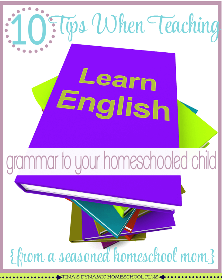 10 Tips When Teaching Grammar to Your Homeschooled Child @ Tina's Dynamic Homeschool Plus