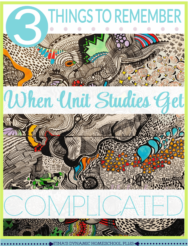 3 Things To Remember When Homeschool Unit Studies Get Complicated @ Tina's Dynamic Homeschool Plus
