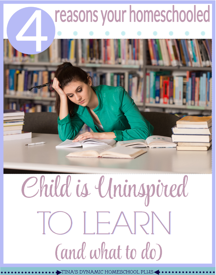 4 Reasons Your Homeschooled Child is Uninspired To Learn (and what to do) @ Tina's Dynamic Homeschool Plus