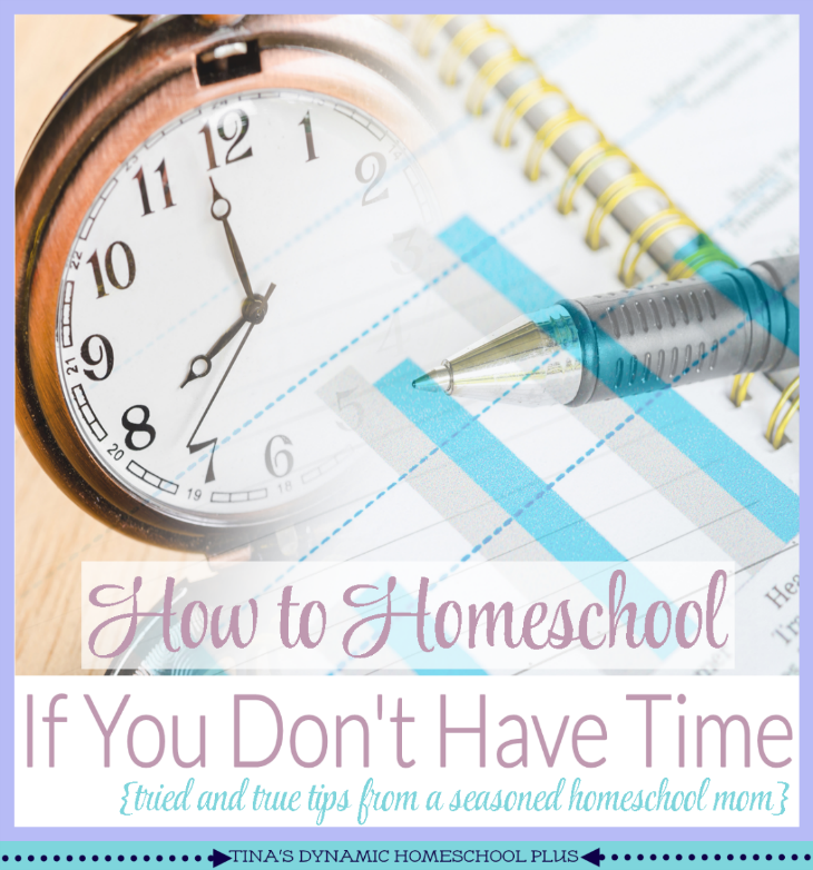 How to Homeschool If You Don't Have Time @ Tina's Dynamic Homeschool Plus