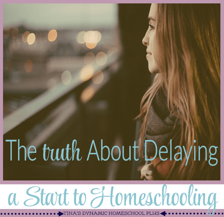 The Truth About Delaying a Start to Homeschooling @ Tina's Dynamic Homeschool Plus