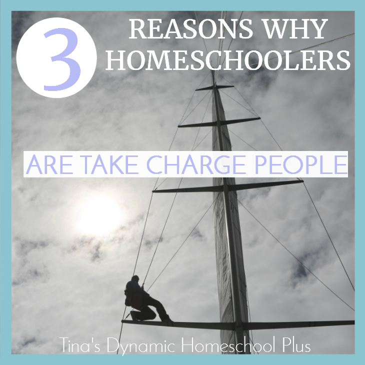 3 Reasons Why Homeschoolers Are Take Charge People @ Tina's Dynamic Homeschool Plus