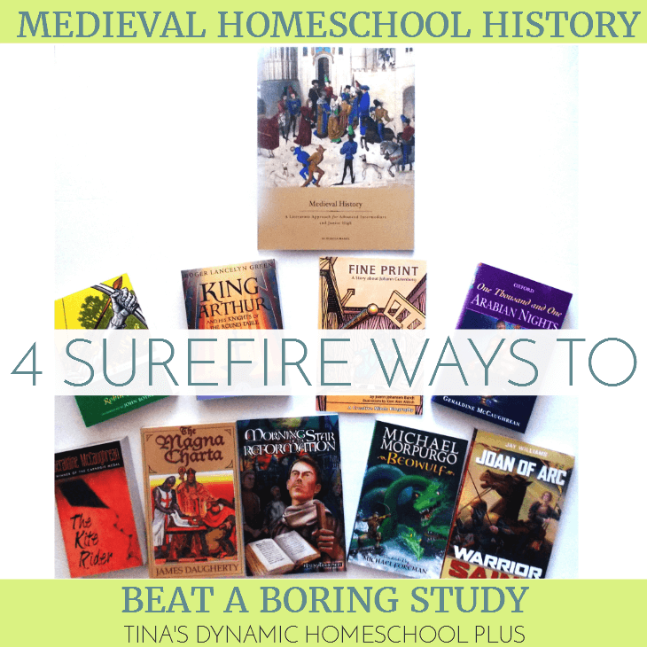 Medieval Homeschool History - 4 Surefire Ways to Beat a Boring Study @ Tina's Dynamic Homeschool Plus