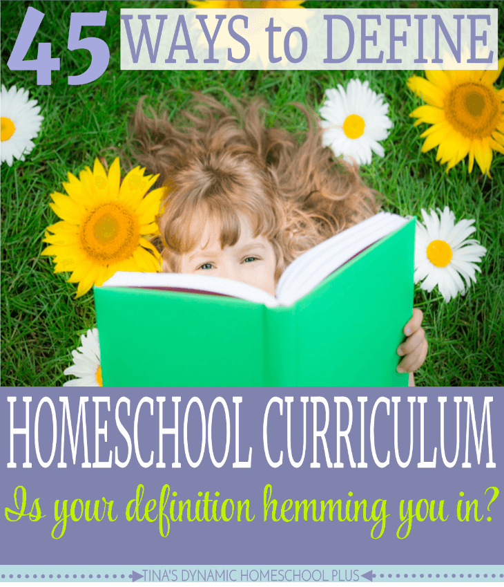 45 Ways to Define Homeschool Curriculum. Is it possible that you could be overlooking one or two of these possibilities. Grab them at Tina's Dynamic Homeschool Plus