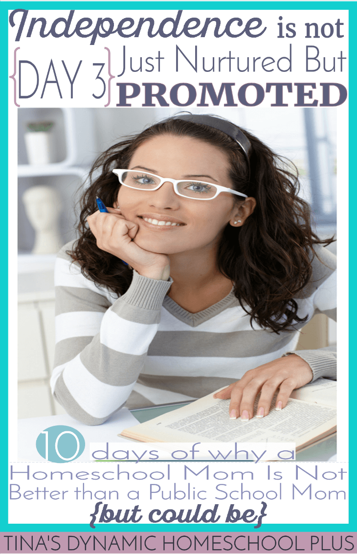 10 Days Why A Homeschool Mom Is Not Better Than a Public School Mom (but could be). Day 3. Promoting Independent Learners is a natural fit in a homeschooling environment @ Tina's Dynamic Homeschool Plus