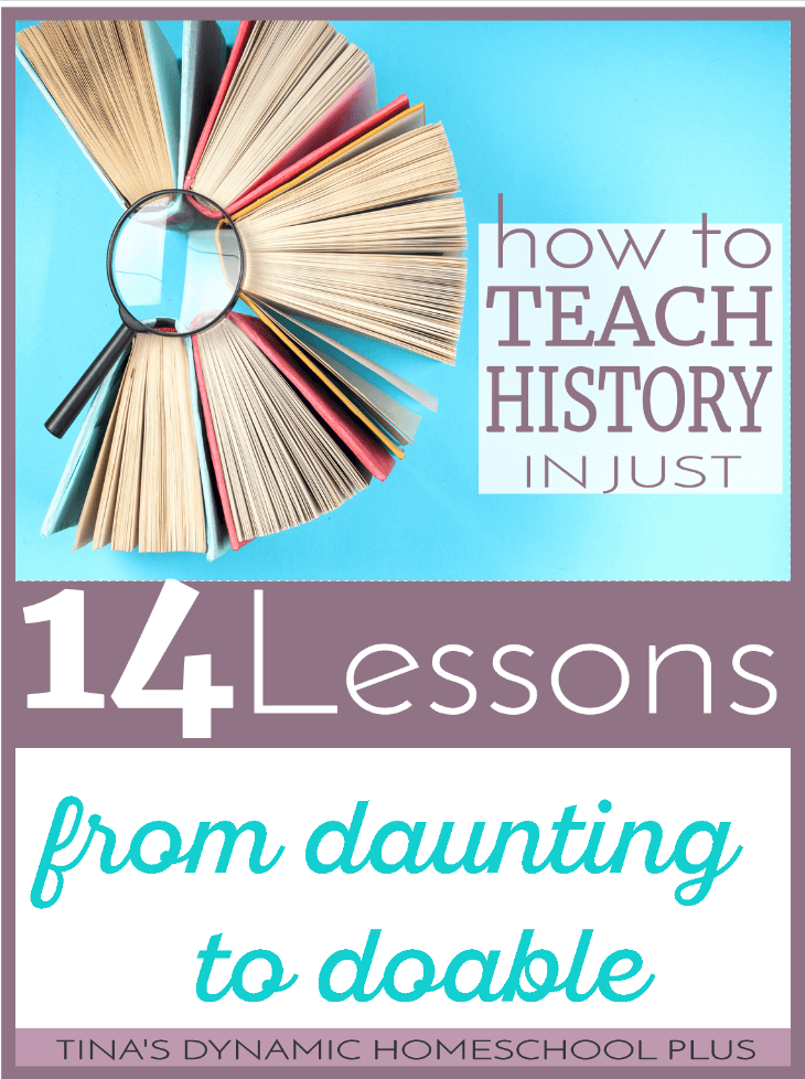 How to Teach History in 14 Lessons to a History Hater @ Tina's Dynamic Homeschool Plus