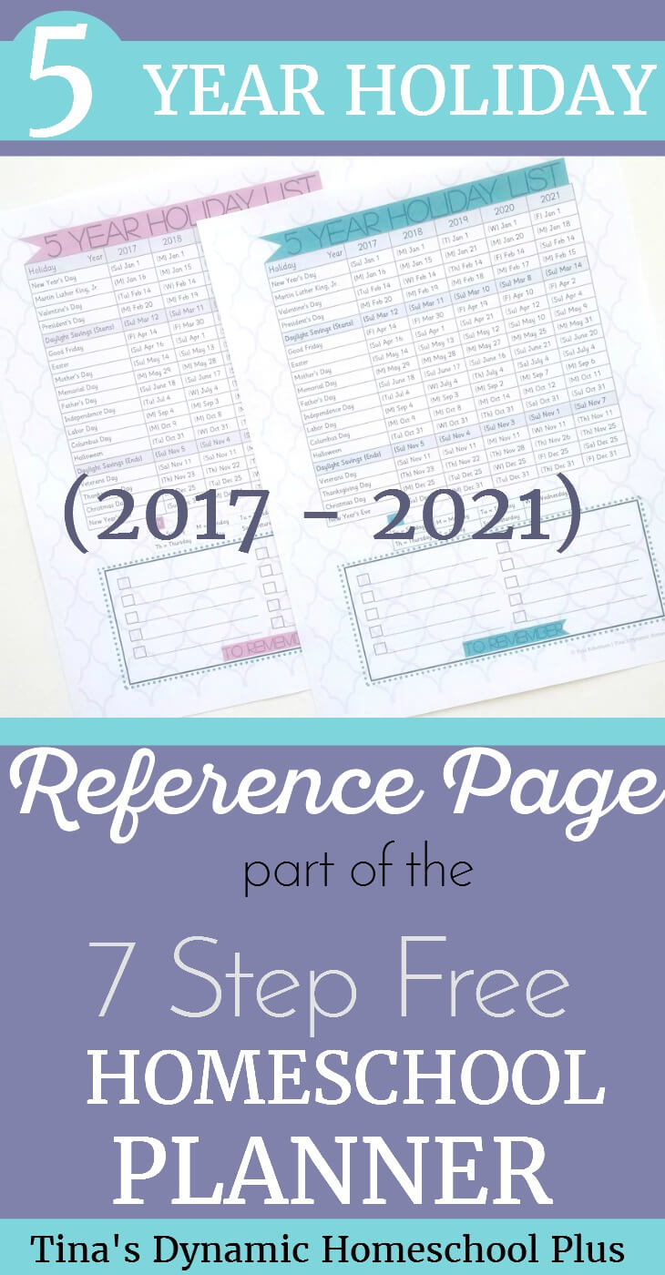 Grab your free 5 Year Holiday Reference Page for years 2017 to 2021 which is part of the 7 Step Free Homeschool Planner. Click here to grab your choice of colors! @ Tina's Dynamic Homeschool Plus