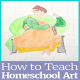How To Teach Homeschool Art Like a Pro (When You're Not)