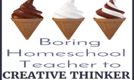 How to Go From a Boring Homeschool Teacher to Creative Thinker (Boring to BAM)
