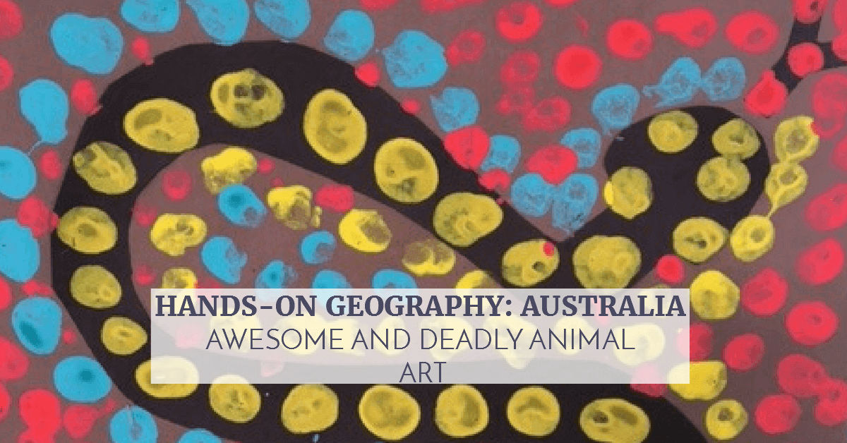 Hands-On Geography: Australia Awesome and Deadly Animal Art