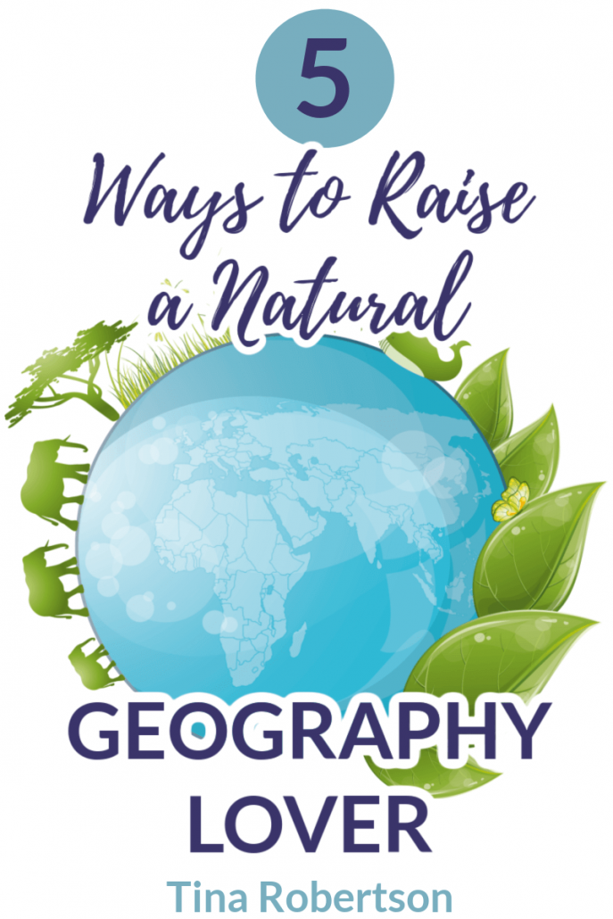 5 Ways to Raise a Natural Geography Lover Easily