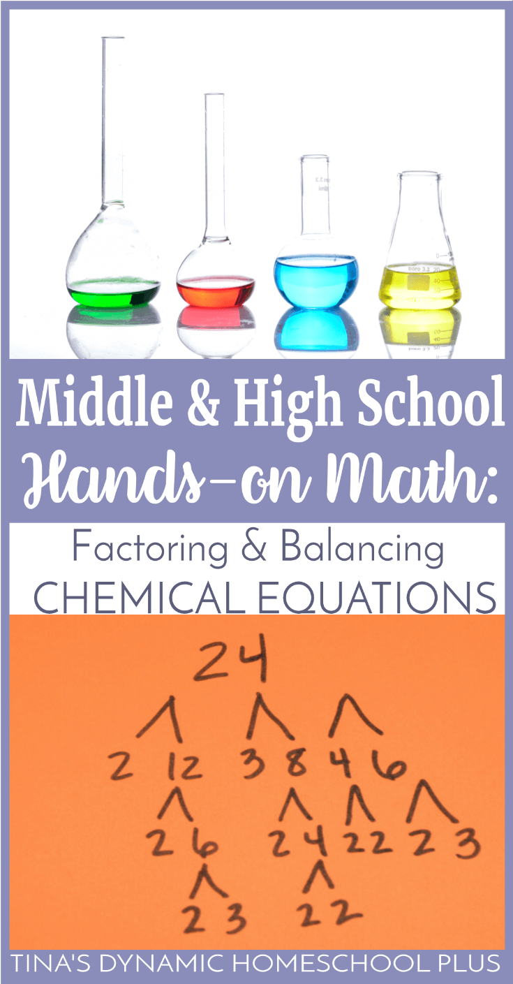 Middle & High School Hands-On Math: Factoring and Balancing Chemical Equations. Chemistry requires a lot of algebraic thinking in order to be successful. It includes formulas, proportions, and the basis of the balanced chemical equation includes math concepts like the lowest common multiple, factoring, and the distributive property. Look at this fun hands-on idea to bring math alive!