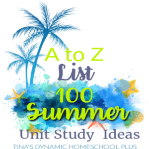 A to Z List: 100 Fun Summer Homeschool Unit Study Ideas