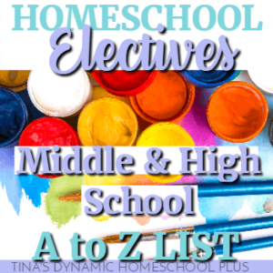 A to Z List: Middle and High School Homeschool Electives