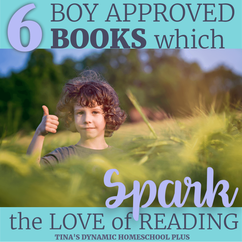 6 Boy Approved Books Which SPARK the Love of Reading!! Sharing these 6 boy approved books which spark the love of learning, I'm hoping that one or more of them will flame that ember to read in your boys. CLICK here to look at this short but TRIED and TRUE List!!