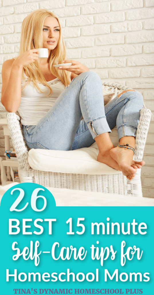 26 Best 15 Minute Self-Care Tips for Busy Homeschool Moms at Tina's Dynamic Homeschool Plus. Click here for these AWESOME tips!!