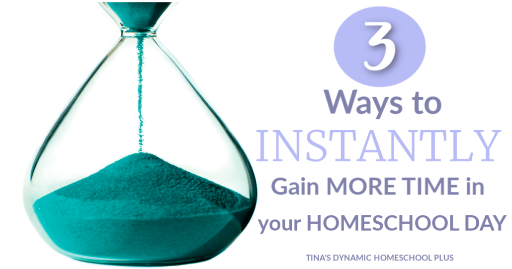 3 Ways to INSTANTLY Gain More Time in Your Homeschool Day. Read the tried and true tips at Tina's Dynamic Homeschool Plus