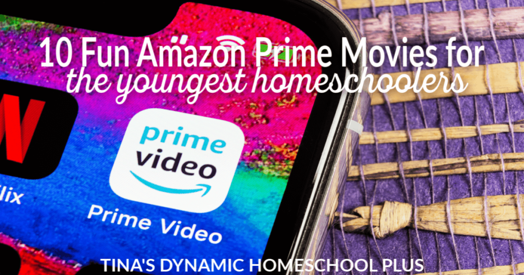 10 Fun Amazon Prime Movies for the Youngest Homeschoolers