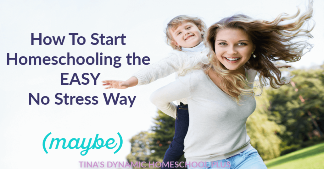 How to Start Homeschooling the Easy No Stress Way (Maybe)