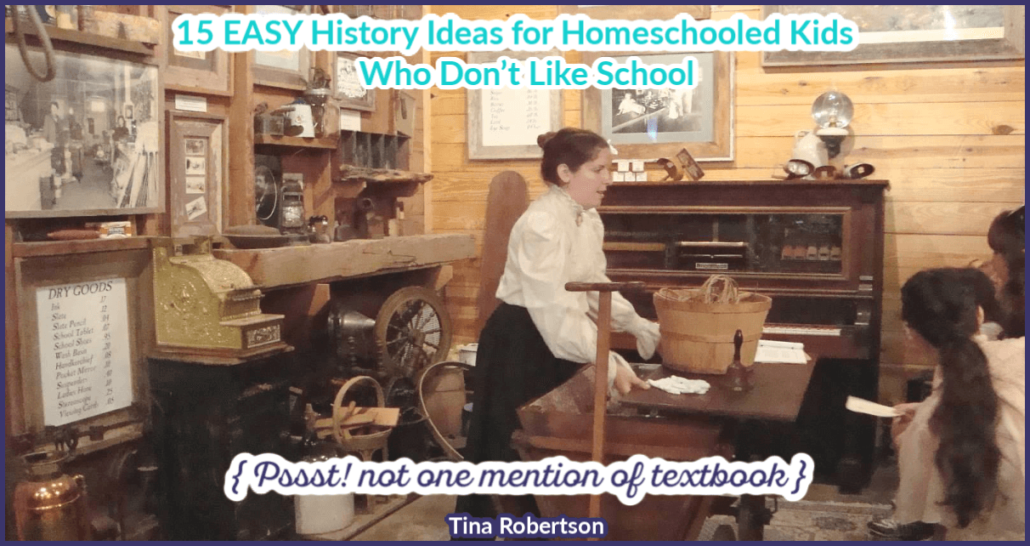 15 EASY History Ideas for Homeschooled Kids Who Don't Like School
