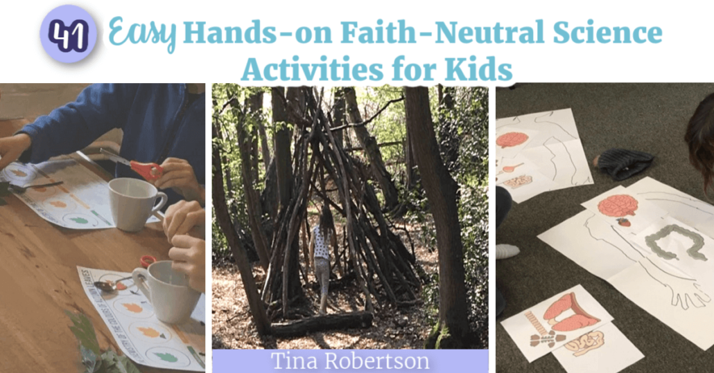 41 Easy Hands-on Faith-Neutral Science Activities for Kids