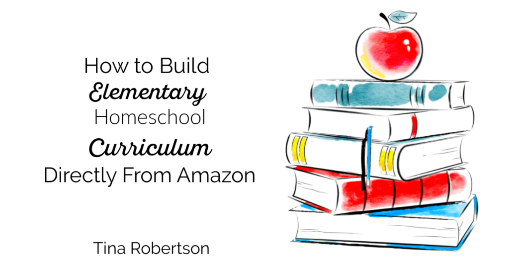 How to Build Elementary Homeschool Curriculum Directly From Amazon