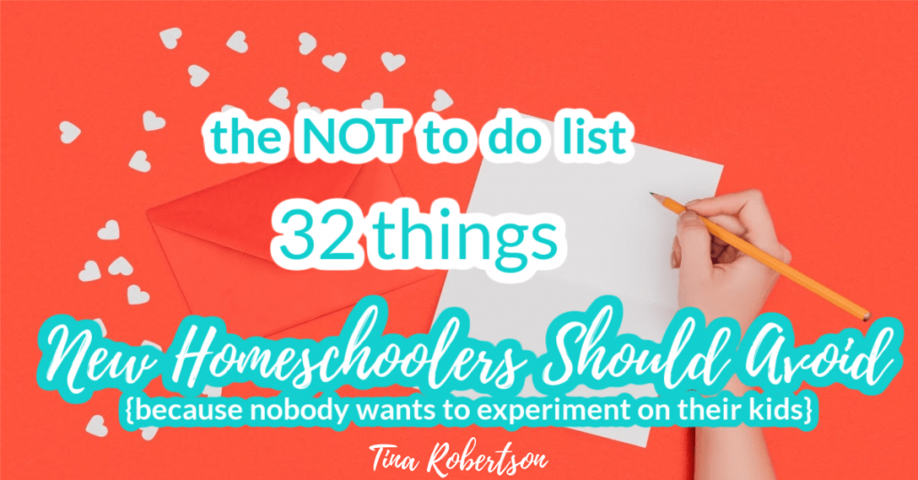 The NOT To Do List: 32 Things New Homeschoolers Should Avoid